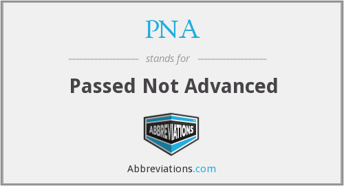 PNA - Passed Not Advanced