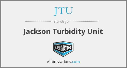 JTU - Jackson Turbidity Unit