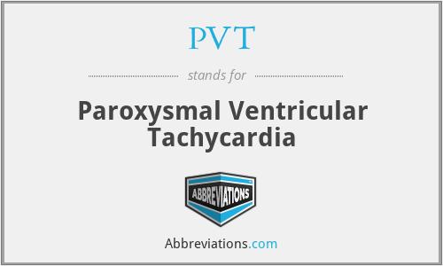 PVT - Paroxysmal Ventricular Tachycardia