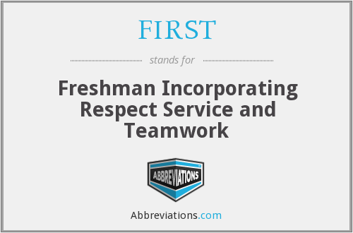 FIRST - Freshman Incorporating Respect Service and Teamwork