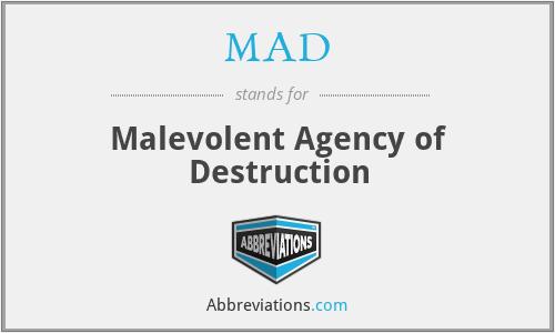 MAD - Malevolent Agency of Destruction