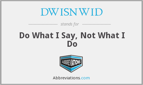 DWISNWID - Do What I Say, Not What I Do