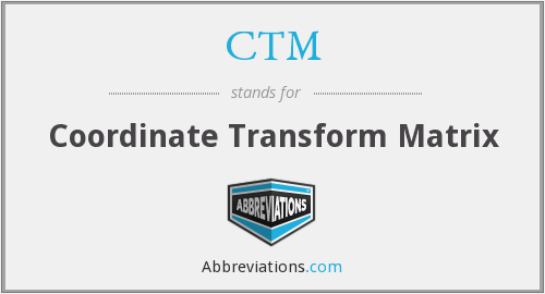 CTM - Coordinate Transform Matrix