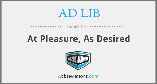 AD LIB - At Pleasure, As Desired