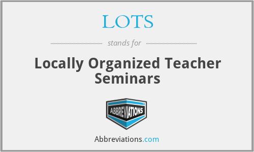 LOTS - Locally Organized Teacher Seminars