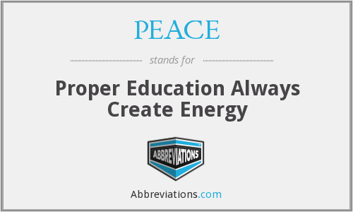 PEACE - Proper Education Always Create Energy