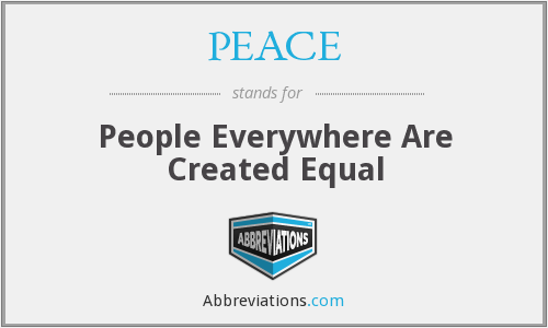 PEACE - People Everywhere Are Created Equal