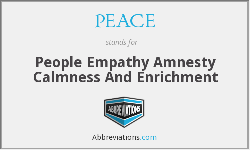 PEACE - People Empathy Amnesty Calmness And Enrichment