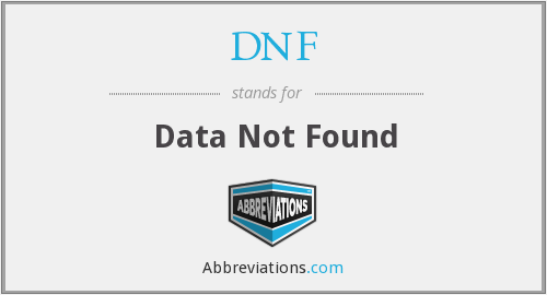 DNF - Data Not Found