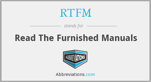 RTFM - Read The Furnished Manuals