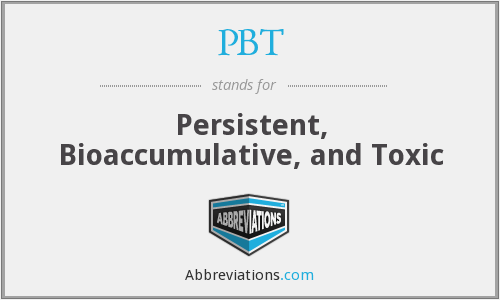PBT - Persistent, Bioaccumulative, and Toxic