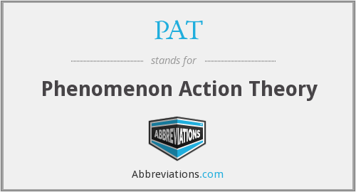 PAT - Phenomenon Action Theory