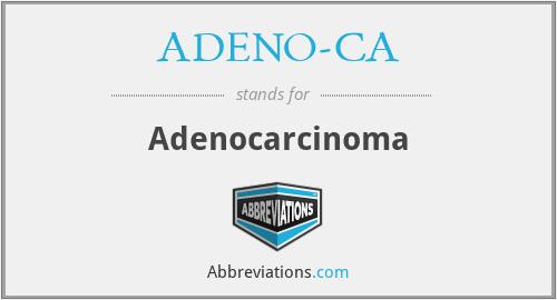 ADENO-CA - Adenocarcinoma