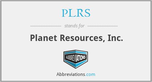 PLRS - Planet Resources, Inc.