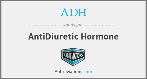ADH - AntiDiuretic Hormone