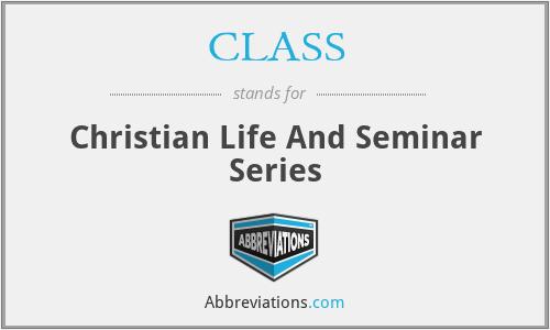 CLASS - Christian Life And Seminar Series