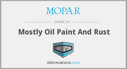 MOPAR - Mostly Oil Paint And Rust