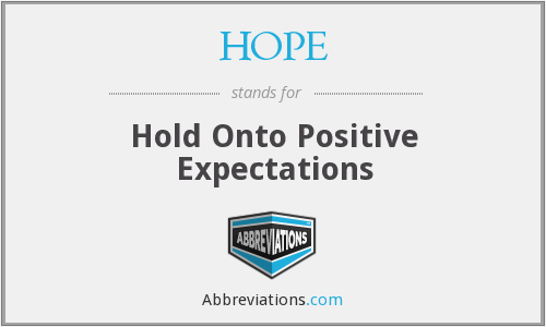 HOPE - Hold Onto Positive Expectations