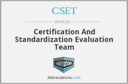 CSET - Certification And Standardization Evaluation Team