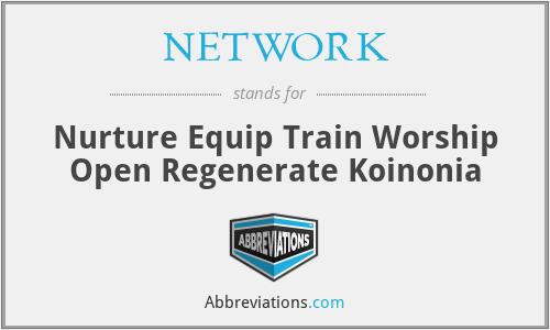 NETWORK - Nurture Equip Train Worship Open Regenerate Koinonia