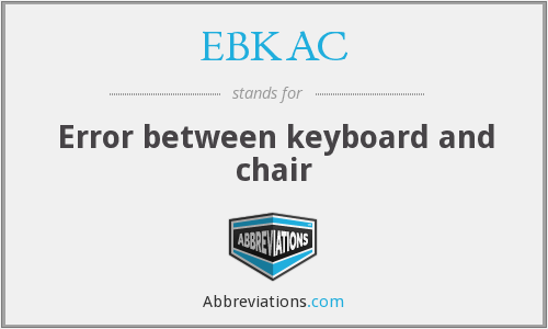 EBKAC - Error between keyboard and chair