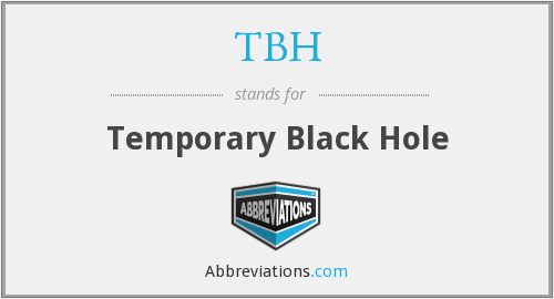 TBH - Temporary Black Hole