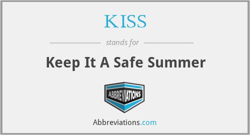KISS - Keep It A Safe Summer