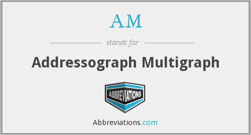 AM - Addressograph Multigraph