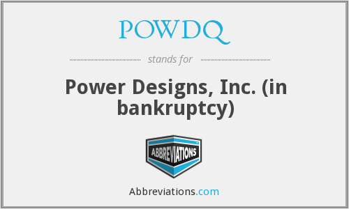 POWDQ - Power Designs, Inc. (in bankruptcy)