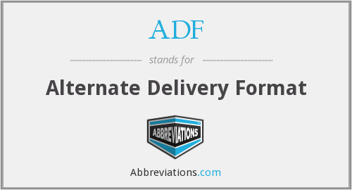 ADF - Alternate Delivery Format