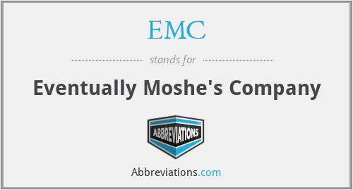 EMC - Eventually Moshe's Company