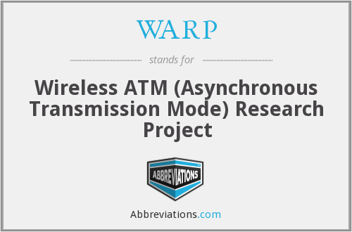 WARP - Wireless ATM (Asynchronous Transmission Mode) Research Project