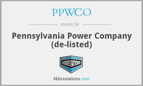 PPWCO - Pennsylvania Power Company  (de-listed)