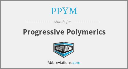 PPYM - Progressive Polymerics