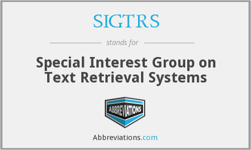SIGTRS - Special Interest Group on Text Retrieval Systems