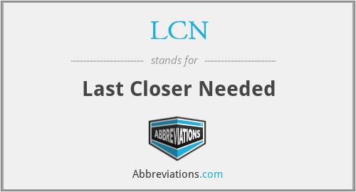 LCN - Last Closer Needed