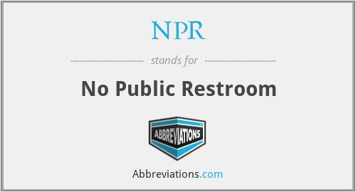 NPR - No Public Restroom