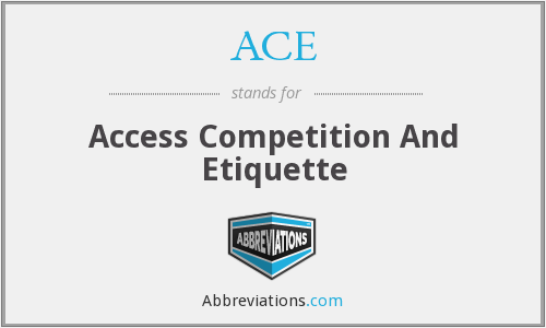 ACE - Access Competition And Etiquette