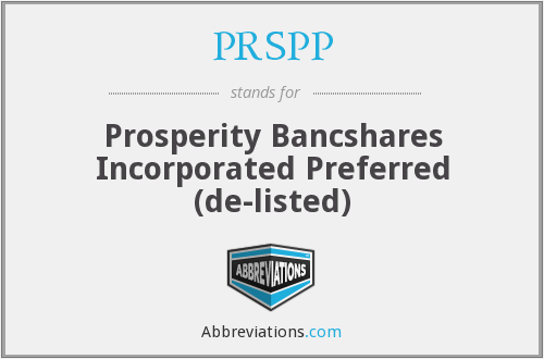 PRSPP - Prosperity Bancshares Incorporated  Preferred  (de-listed)