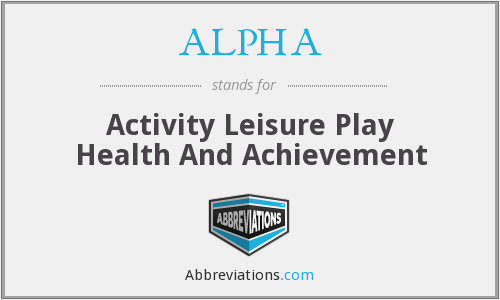 ALPHA - Activity Leisure Play Health And Achievement