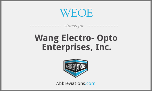 WEOE - Wang Electro- Opto Enterprises, Inc.