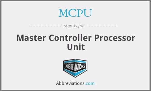 MCPU - Master Controller Processor Unit