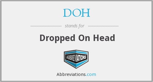 DOH - Dropped On Head