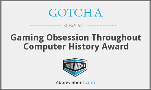 GOTCHA - Gaming Obsession Throughout Computer History Award