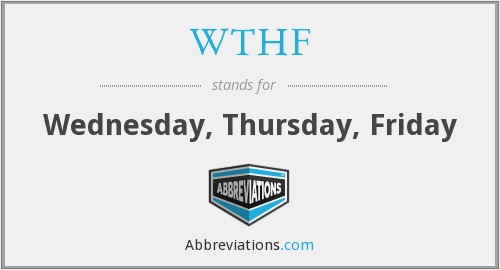 WTHF - Wednesday, Thursday, Friday
