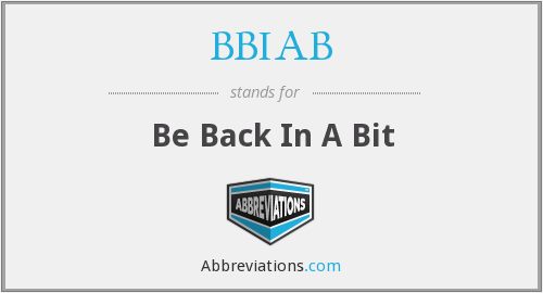BBIAB - Be Back In A Bit