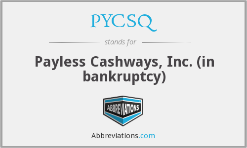 PYCSQ - Payless Cashways, Inc. (in bankruptcy)