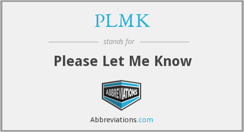 What does PLMK stand for?