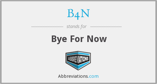 B4N - Bye For Now