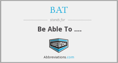 BAT - Be Able To ....